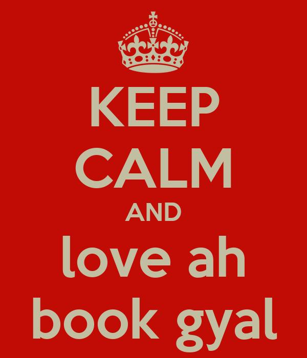 KEEP CALM AND love ah book gyal