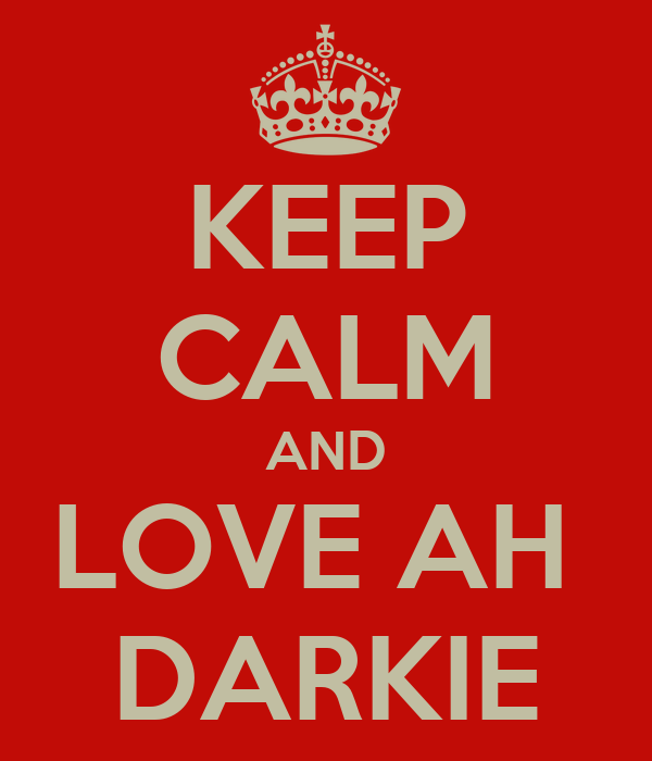 KEEP CALM AND LOVE AH  DARKIE