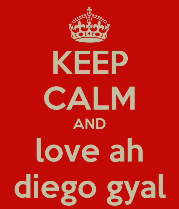 KEEP CALM AND love ah diego gyal