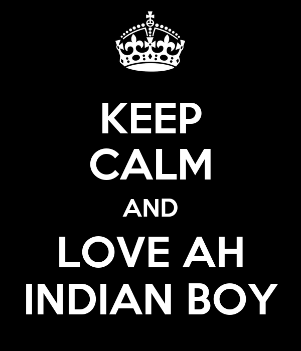 KEEP CALM AND LOVE AH INDIAN BOY