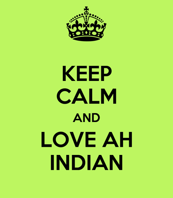 KEEP CALM AND LOVE AH INDIAN