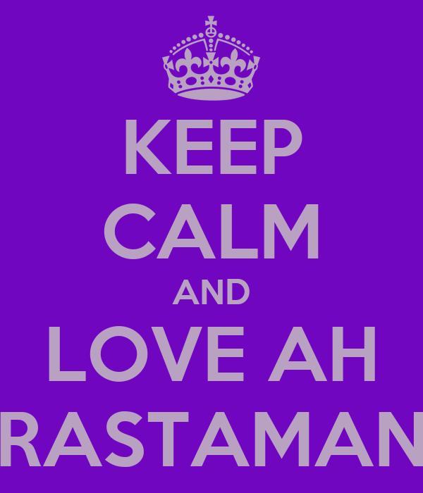 KEEP CALM AND LOVE AH RASTAMAN