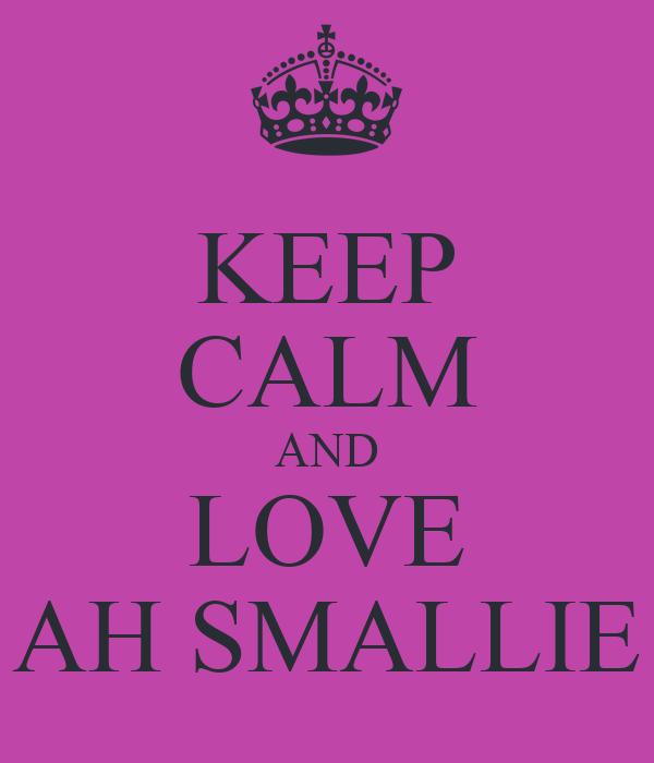 KEEP CALM AND LOVE AH SMALLIE