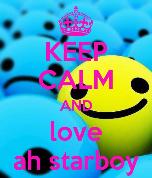 KEEP CALM AND love ah starboy