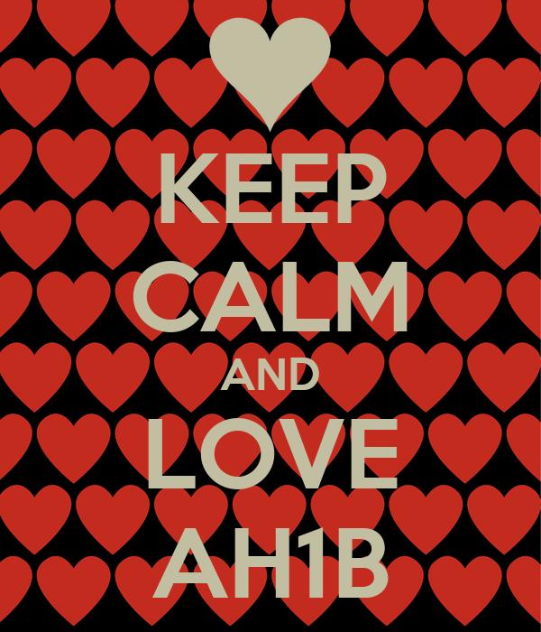 KEEP CALM AND LOVE AH1B
