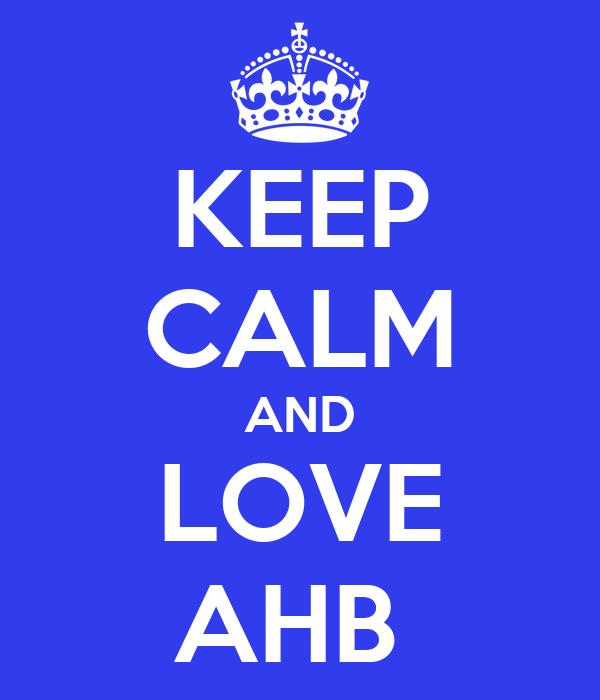 KEEP CALM AND LOVE AHB