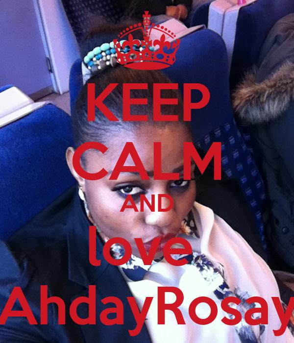 KEEP CALM AND love  AhdayRosay