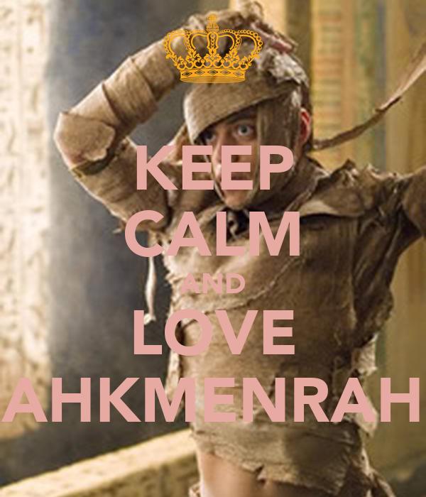 KEEP CALM AND LOVE AHKMENRAH