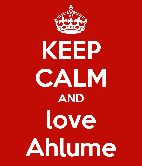 KEEP CALM AND love Ahlume