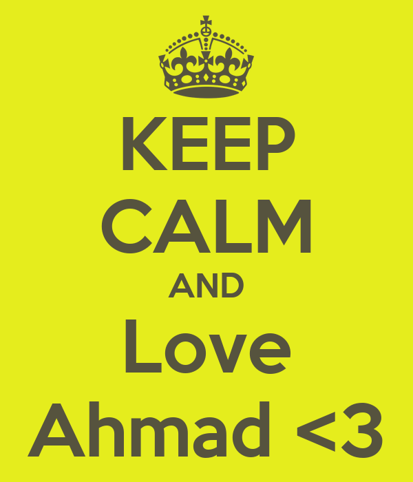 KEEP CALM AND Love Ahmad <3