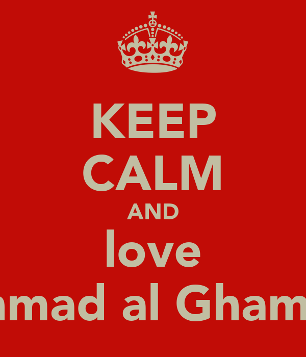 KEEP CALM AND love ahmad al Ghamdi