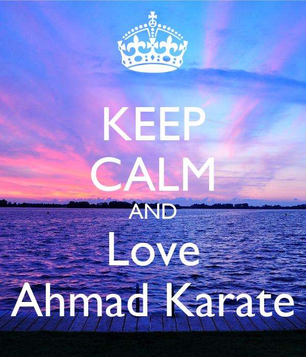 KEEP CALM AND Love Ahmad Karate