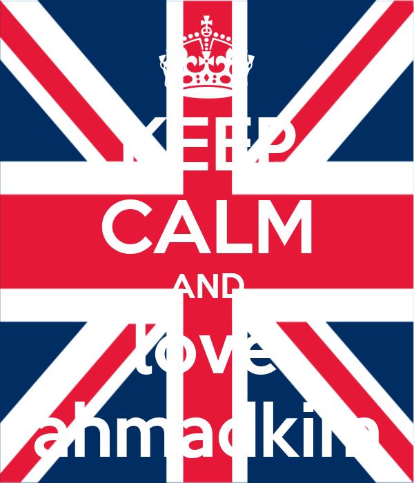 KEEP CALM AND love ahmadkim