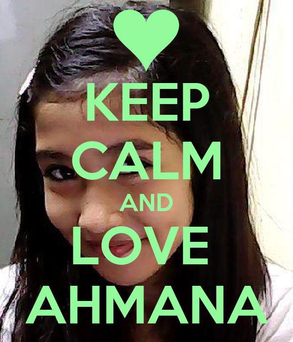 KEEP CALM AND LOVE  AHMANA