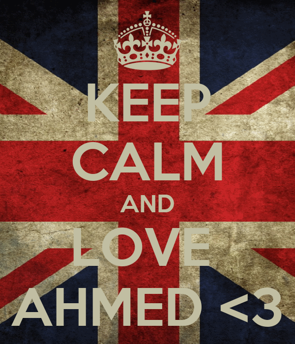 KEEP CALM AND LOVE  AHMED <3