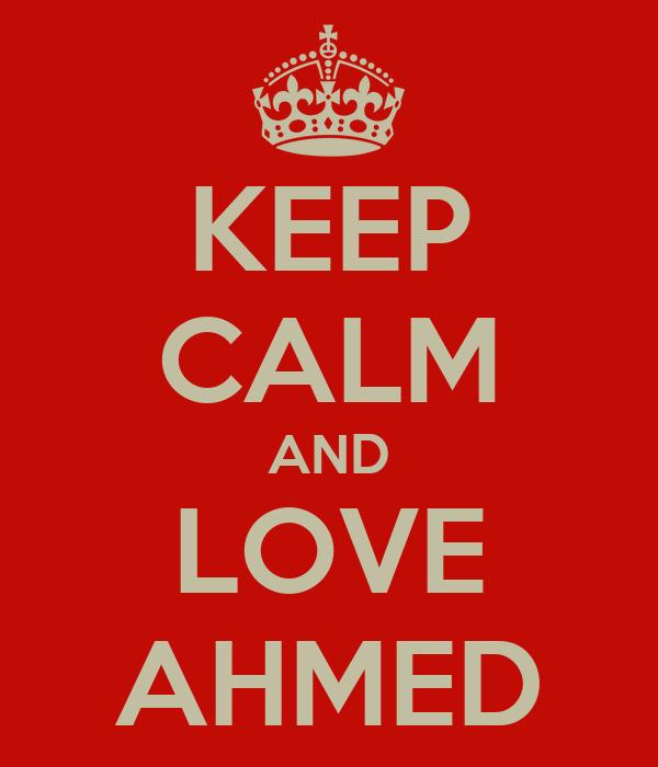 KEEP CALM AND LOVE AHMED