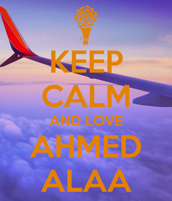 KEEP CALM AND LOVE AHMED ALAA