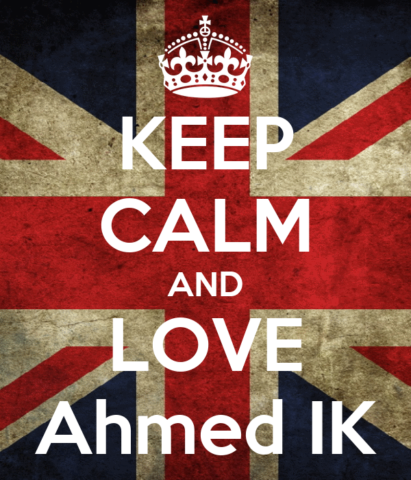 KEEP CALM AND LOVE Ahmed IK
