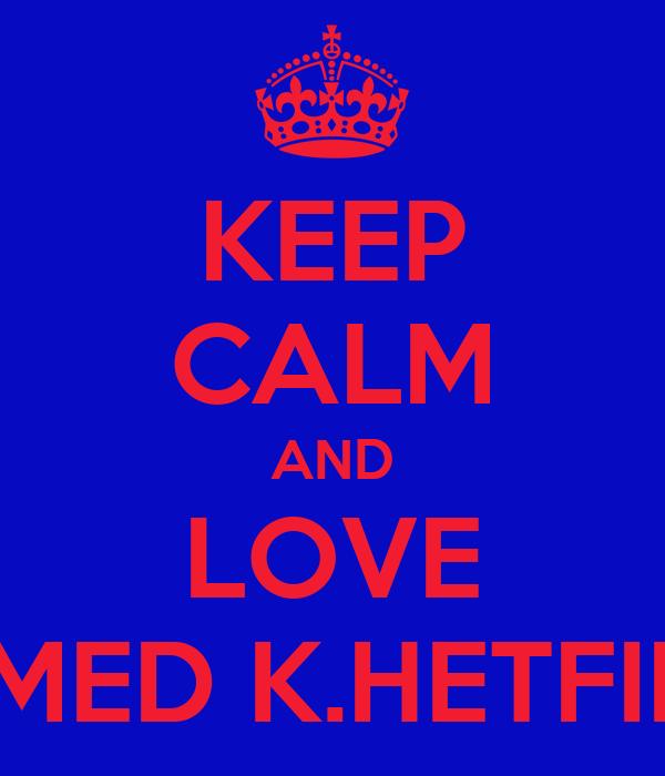 KEEP CALM AND LOVE AHMED K.HETFIELD