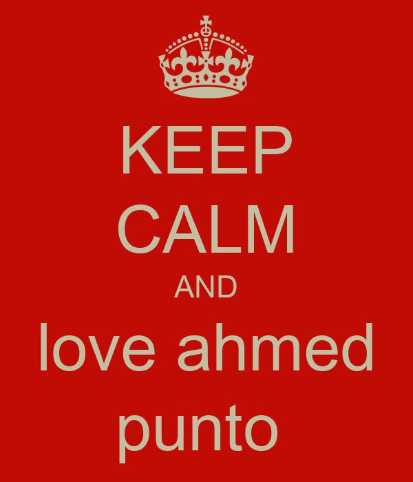 KEEP CALM AND love ahmed punto