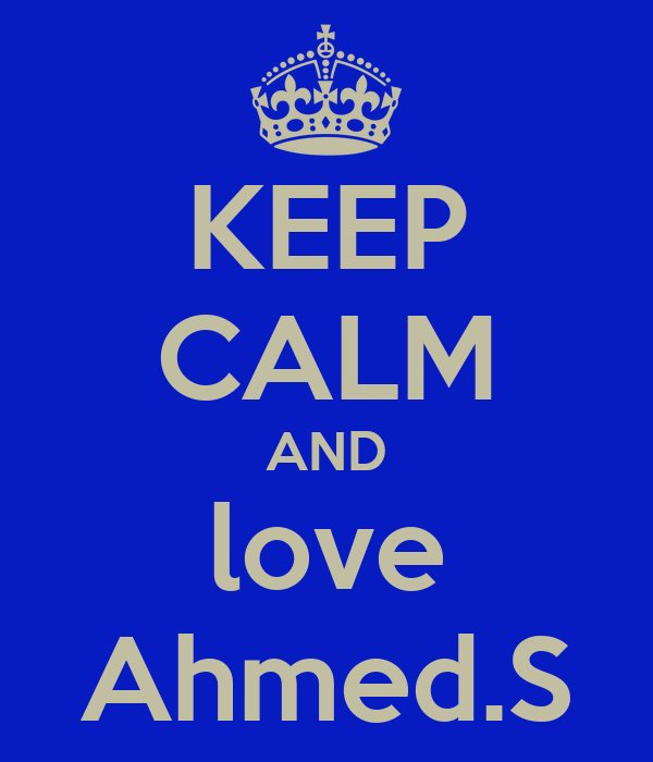 KEEP CALM AND love Ahmed.S