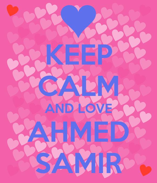 KEEP CALM AND LOVE AHMED SAMIR