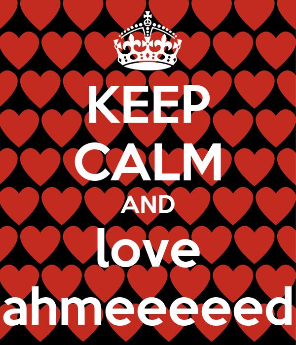 KEEP CALM AND love ahmeeeeed