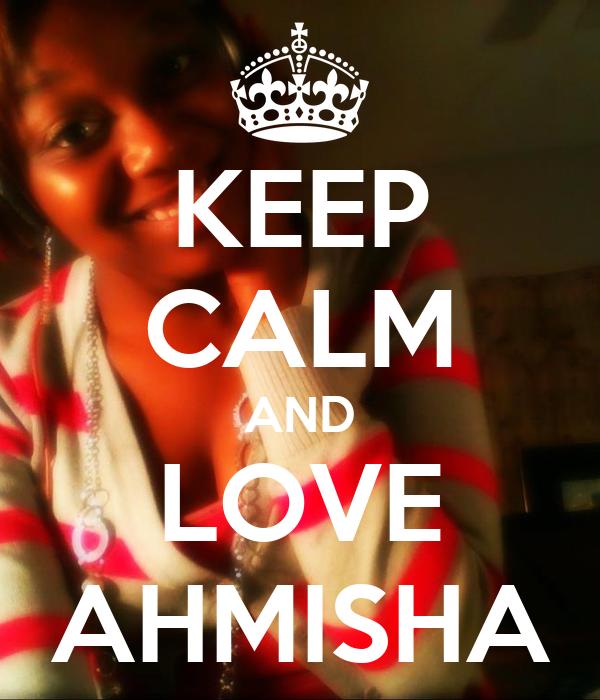 KEEP CALM AND LOVE AHMISHA