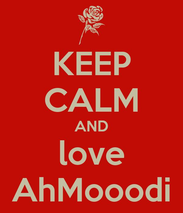 KEEP CALM AND love AhMooodi