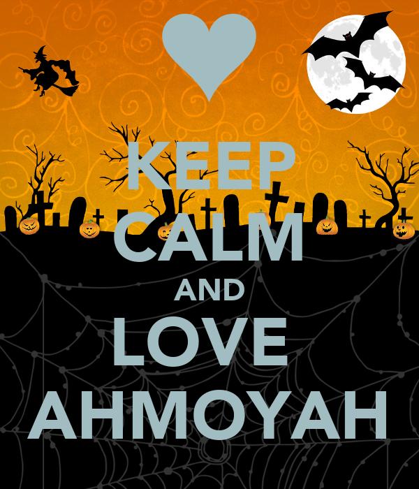KEEP CALM AND LOVE  AHMOYAH