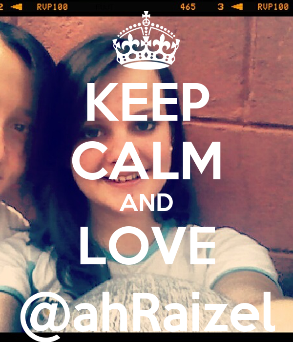 KEEP CALM AND LOVE @ahRaizel
