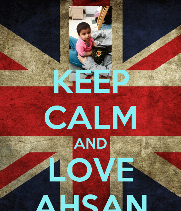 KEEP CALM AND LOVE AHSAN