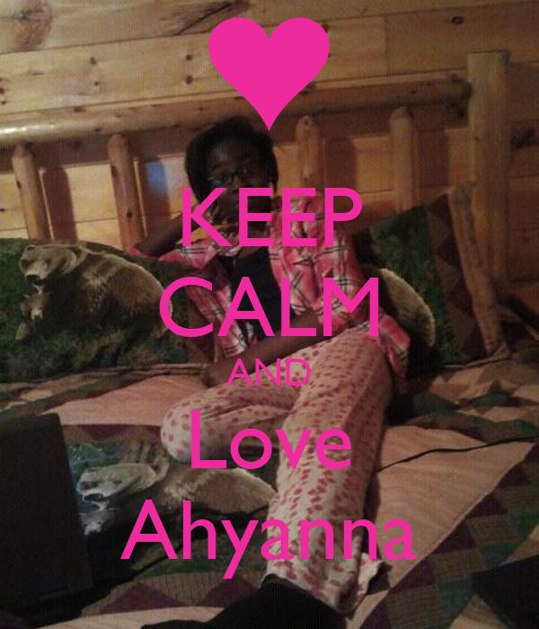 KEEP CALM AND Love Ahyanna