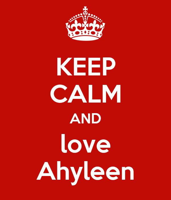 KEEP CALM AND love Ahyleen