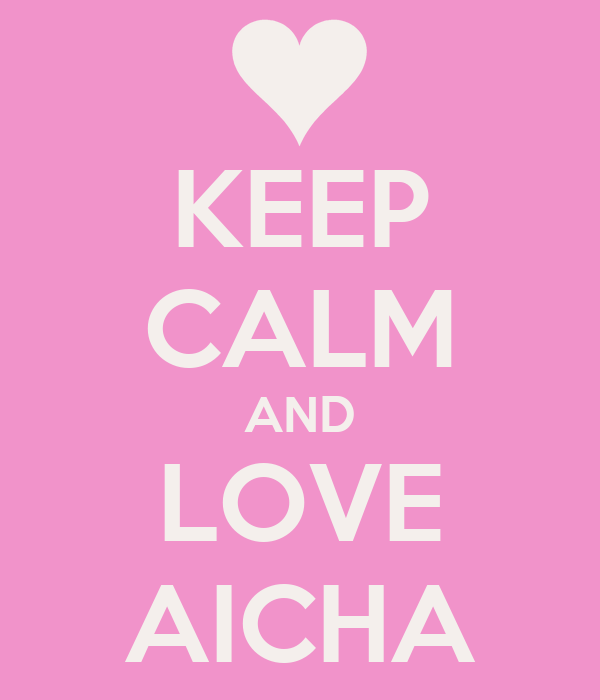 KEEP CALM AND LOVE AICHA