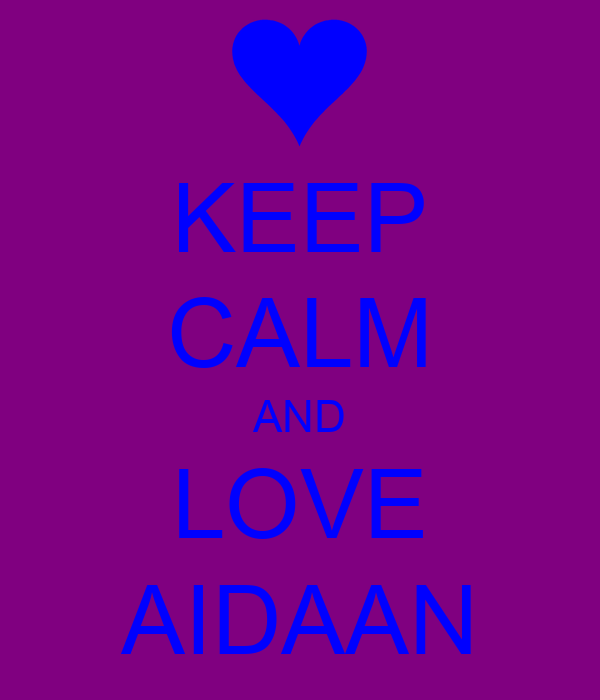 KEEP CALM AND LOVE AIDAAN