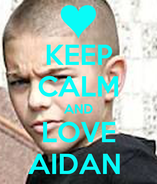 KEEP CALM AND LOVE AIDAN