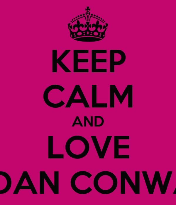 KEEP CALM AND LOVE AIDAN CONWAY