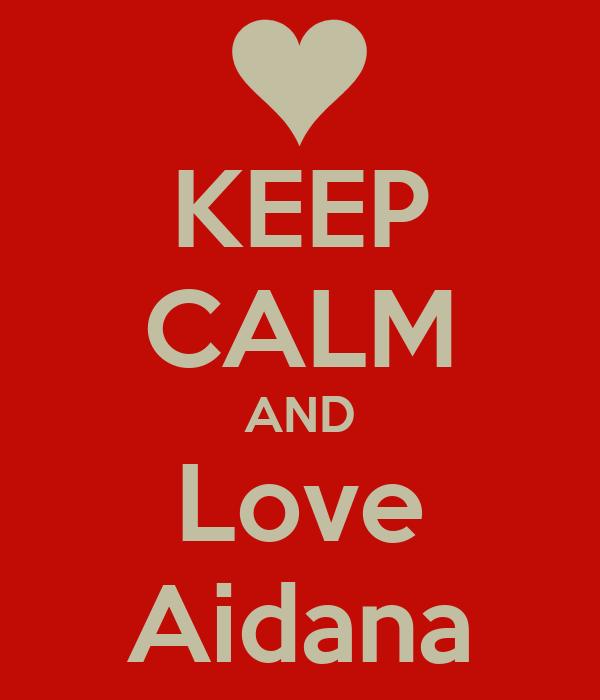 KEEP CALM AND Love Aidana