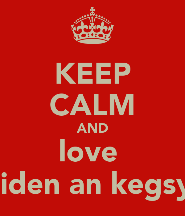 KEEP CALM AND love  aiden an kegsy