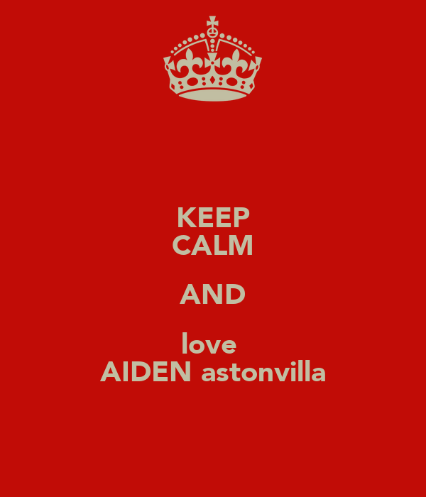 KEEP CALM AND love  AIDEN astonvilla