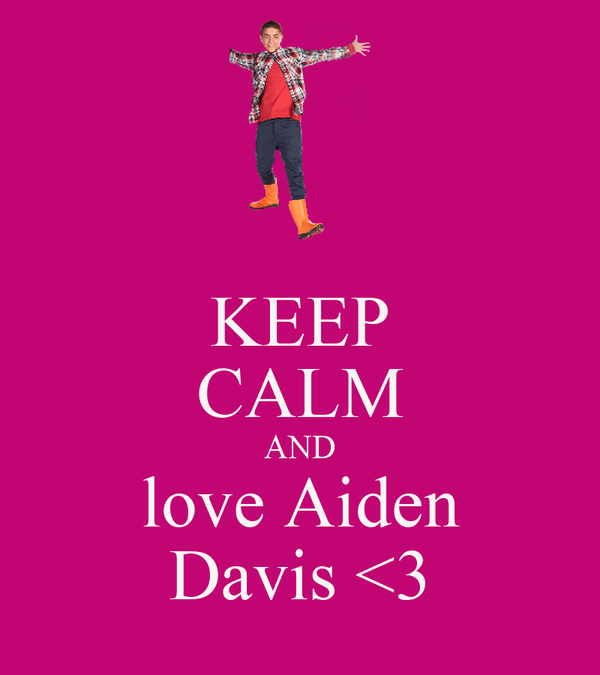 KEEP CALM AND love Aiden Davis <3