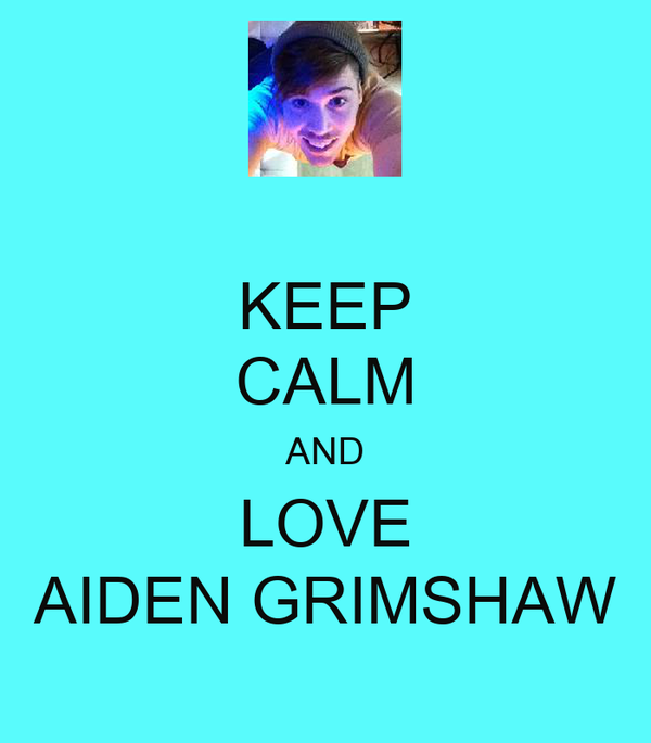 KEEP CALM AND LOVE AIDEN GRIMSHAW