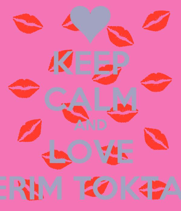 KEEP CALM AND LOVE AIGERIM TOKTAEVA