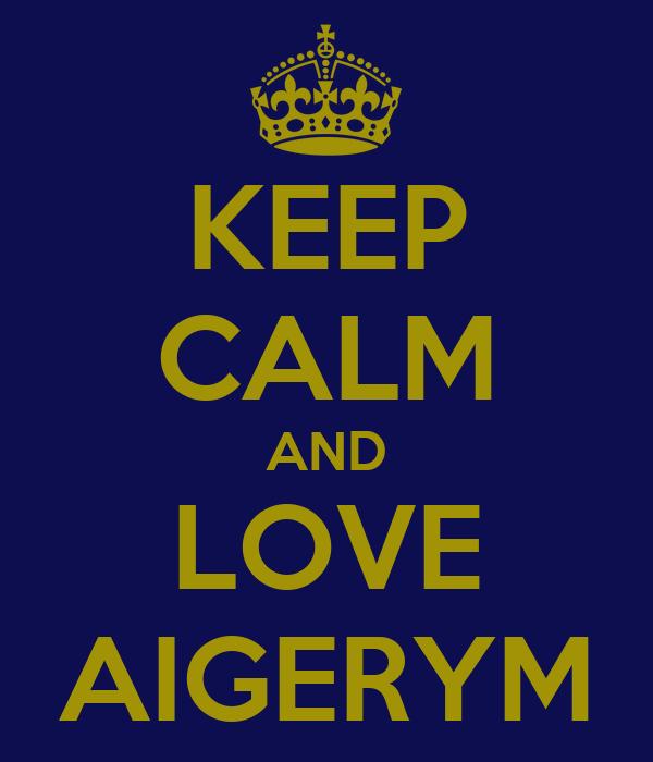 KEEP CALM AND LOVE AIGERYM