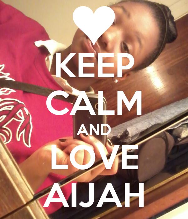 KEEP CALM AND LOVE AIJAH
