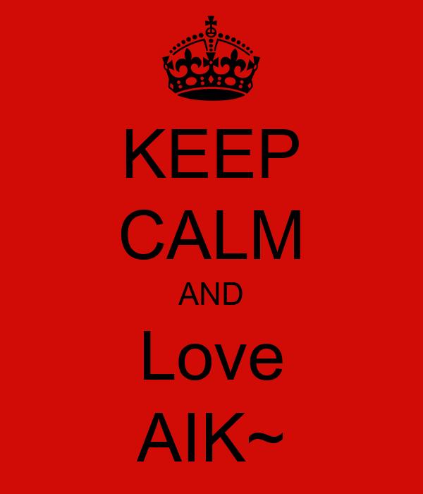 KEEP CALM AND Love AIK~
