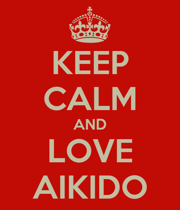 KEEP CALM AND LOVE AIKIDO