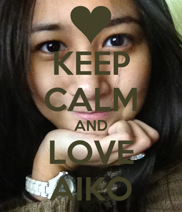 KEEP CALM AND LOVE AIKO