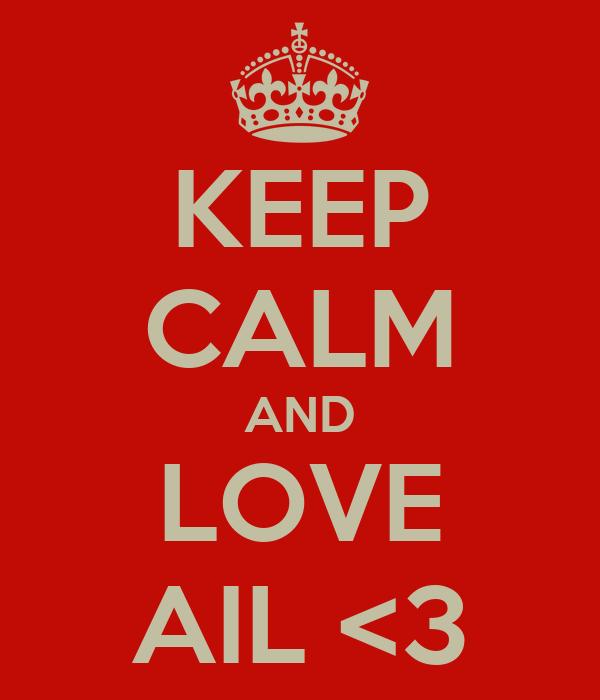 KEEP CALM AND LOVE AIL <3